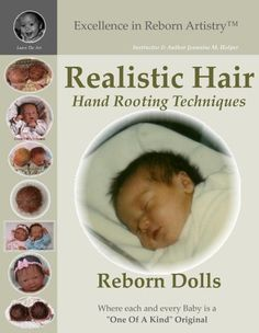 Realistic Hair for Reborn Dolls & Kits: Hand Rooting Techniques Excellence in Reborn Artistry Series by Jeannine M. Holper