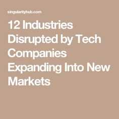 12 Industries Disrupted by Tech Companies Expanding Into New Markets
