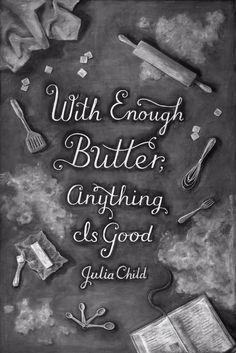 Gorgeous chalk art with a fabulous saying :)  Julia Child by DANGERDUST, via Behance