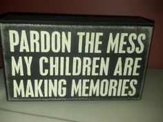 Quote for all fellow moms out there who worry that their house is too messy!