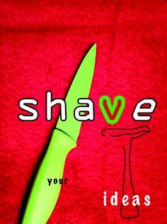 Marketing Experimental  Concepto Creativo: Shave your ideas  http://maquinariacreativa.blogspot.com.es/?view=flipcard