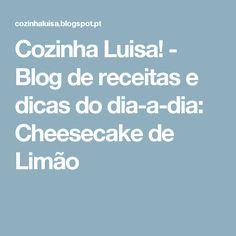 Cozinha Luisa! - Blog de receitas e dicas do dia-a-dia: Cheesecake de Limão