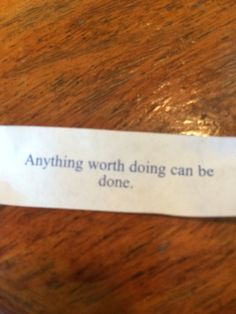 Anything worth doing can be done