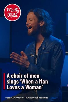 A choir of men sings 'When a Man Loves a Woman'