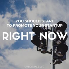 You should start to promote your startup right now