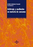 Arbitraje y mediación en materia de consumo / Esther González Pillado (coordinadora) ; autores, Luis Diego Espino Hernández ... [et al.]