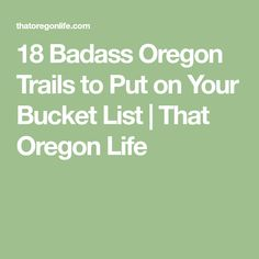 18 Badass Oregon Trails to Put on Your Bucket List | That Oregon Life