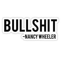 Bullshit - Nancy Wheeler Stranger Things Sticker