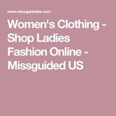 Women's Clothing - Shop Ladies Fashion Online - Missguided US