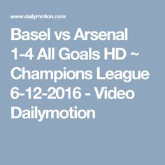 Basel vs Arsenal 1-4 All Goals HD ~ Champions League 6-12-2016 - Video Dailymotion