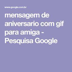 mensagem de aniversario com gif para amiga - Pesquisa Google