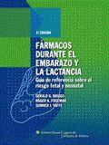 Fármacos durante el embarazo y la lactancia / Gerald G. Briggs, Roger K. Freeman, Sumner J. Yaffe  8ª ed  Barcelona : Kluwer, 2009