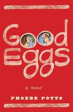 Potts, Phoebe. Good Eggs: A Memoir. New York, NY: Harper, 2010.
