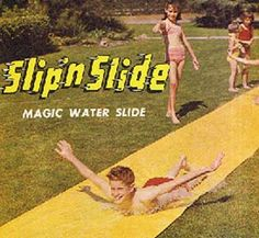 slip n' slide!!! :) i may not have had one of the first ones, but i def had one.