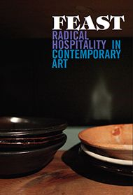 Feast: Radical Hospitality in Contemporary Art (exhibition catalogue) with essays on food + art by Stephanie Smith, Hannah Higgins, Abigail Statinsky, Lori Waxman, and more.