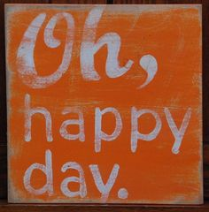 "Sho'nuff!   Typography style Oh Happy Day...  hand-painted wooden sign   8"" x 8"". $15.00, via Etsy."