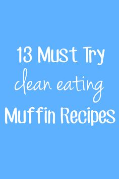 13 Must Try Clean Eating Muffin Recipes -- perfect for healthy breakfasts & snacks! All are made with NO butter, refined flour or sugar!
