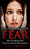 Free Kindle Book -   The Psychology Of Fear: How To Manage And Overcome Fear In Any Situation