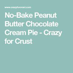 No-Bake Peanut Butter Chocolate Cream Pie - Crazy for Crust