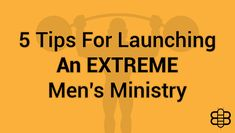 5 Tips For Launching An EXTREME Men's Ministry