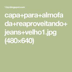 capa+para+almofada+reaproveitando+jeans+velho1.jpg (480×640)