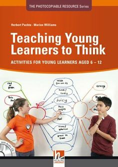 Teaching young learners to think : ELT-Activities for young learners aged 6-12. Herbert Puchta. Helbling Languages : 2011