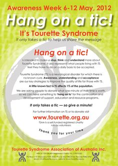 May 6th-12th is Tourette Syndrome Awareness Week in Australia. Go to http://healthaware.org/category/2012/17-may-2012/ for link to more information.*