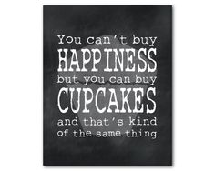 Kitchen Wall Art - Cupcakes and Happiness Print - Typgography - You can't buy happiness but you can buy cupcakes - vintage, chalkboard, by SusanNewberryDesigns on Etsy https://www.etsy.com/listing/162026694/kitchen-wall-art-cupcakes-and-happiness