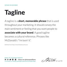 """A tagline is a short, memorable phrase that is used throughout your marketing. It should convey the main sentiment or feeling that you want people to associate with your brand. A good tagline becomes a cultural reference. Phrases like McDonald's """"I'm lovin' it"""". Definitions, Being Used, How To Become, How To Memorize Things, Culture, Marketing, Feelings, People, People Illustration"""