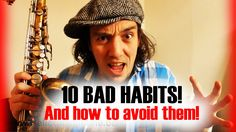 Saxophone - 10 bad habits that hold back beginning saxophone players - a...