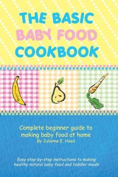 "$6.99 Baby The Basic Baby Food Cookbook is a ""must-have"" for any new parent or grandparent. Anyone can make healthy, nutritious meals for their infant or toddler with the simple recipes in this book."