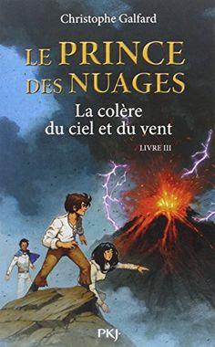 Le Prince des Nuages : La colère du ciel et du vent - Livre III - Christophe Galfard