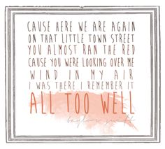 all too well - possibly my favorite taylor swift song so far. Sadly, these aren't even the right lyrics..