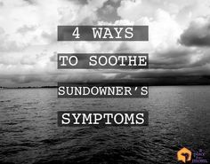 4 Ways to Soothe Sundowner's Symptoms ~ Symptoms are largely a mystery to medical science. However, if you are a caregiver dealing with an elderly loved ones irritability, moodiness & anxiety in the evening hrs, this article gives tips to help you help your loved ones.