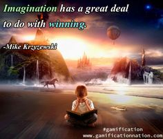 """""""Imagination has a great deal to do with winning."""" -Mike Krzyzewski http://gamificationnation.com/ #gamification"""