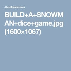 BUILD+A+SNOWMAN+dice+game.jpg (1600×1067)