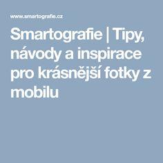 Smartografie | Tipy, návody a inspirace pro krásnější fotky z mobilu
