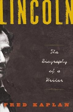 Lincoln: The Biography of a Writer by Fred Kaplan. $9.96. 418 pages. Publisher: HarperCollins e-books; Reprint edition (October 6, 2009). Author: Fred Kaplan