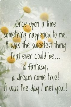 a dream come true!  ...the day I met you!