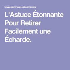 L'Astuce Étonnante Pour Retirer Facilement une Écharde.