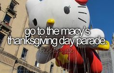 Bucket list: go to the macy's thanksgiving day parade