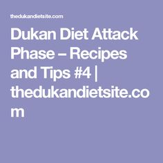 Dukan Diet Attack Phase – Recipes and Tips #4 | thedukandietsite.com