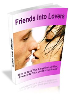 """Friends Into #Lovers Finally, You Too Can Turn A Friend Into Your Lover Or #Girlfriend...And Make Her Think It Was HER Idea... Guaranteed! Here's your only chance to break out of the """"friend"""" zone... and make her feel #attraction, arousal, or even love for YOU ... without rejection.."""