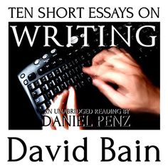 """David Bain, author of GRAY LAKE, DEATH SIGHT and several short story collections, offers ten essays on writing, with an eye toward helping new writers gain their footing and keeping the more seasoned scribe motivated. It also includes his essay """"Basic E-Book Self-Publishing Advice for Newbies"""" which has already helped hundreds of beginning indie authors."""