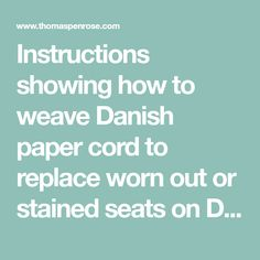 Instructions showing how to weave Danish paper cord to replace worn out or stained seats on Danish Modern chairs by Neils Moller, Hans Wegner, and other Mid-Century Eames Era designers.