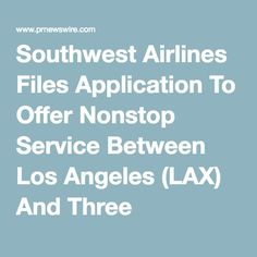 Southwest Airlines Files Application To Offer Nonstop Service Between Los Angeles (LAX) And Three