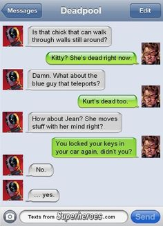 Deadpool finds death really inconvenient, especially when it involves other people. http://textsfromsuperheroes.com/