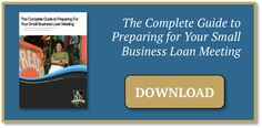 The Complete Guide to Preparing For Your Small Business Loan Meeting