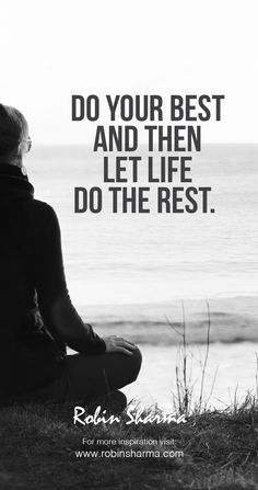 Do your best and then let life do the rest. #robinsharma