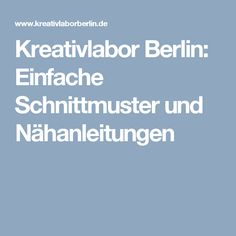 Kreativlabor Berlin: Einfache Schnittmuster und Nähanleitungen